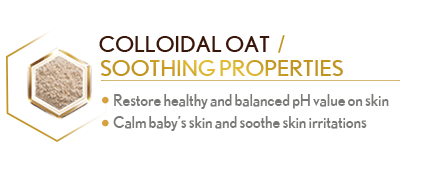 Colloidal Oat /Soothing Properties Restore healthy and balanced pH value on skin Calm baby's skin and soothe skin irritations