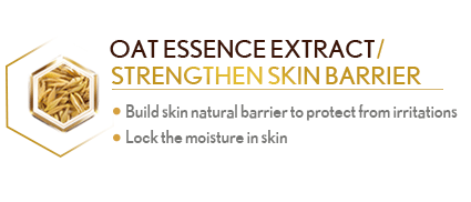 Oat Essence Extract /Strengthen Skin Barrier Build skin natural barrier to protect from irritations Lock the moisture in skin